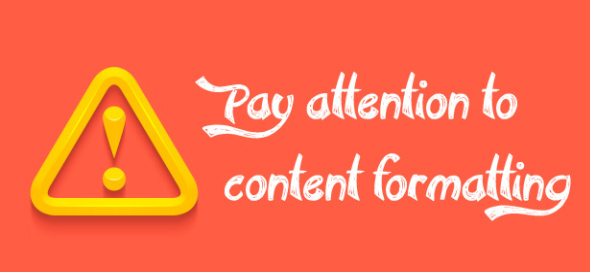 Pay Attention to Content Formatting