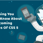 The Upcoming Features Of CSS 5